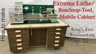 25 - How To Build the Extreme Lathe / Benchtop-Tool Mobile Cabinet