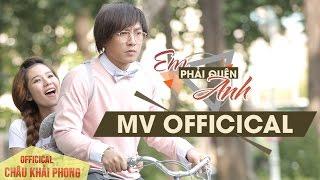 EM PHẢI QUÊN ANH - CHÂU KHẢI PHONG [MV OFFICICAL TV VERSION]