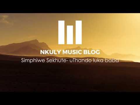 SIMPHIWE SEKHUTE - UTHANDO LUKA BABA