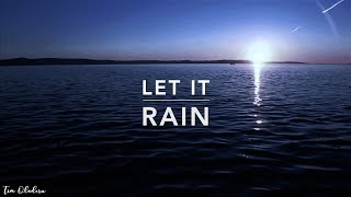 LET IT RAIN - Deep Prayer Instrumental | Spontaneous Worship Music | Holy Spirit | Alone With God