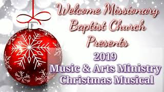 The 2019 Music & Arts Ministry Christmas Musical of Welcome Missionary Baptist Church