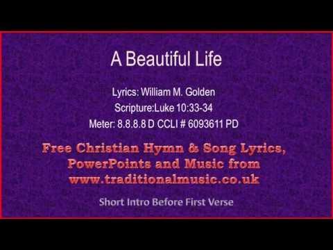 A Beautiful Life - Hymn Lyrics & Music