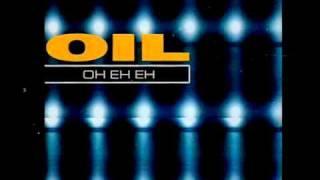Oil - Oh Eh Eh