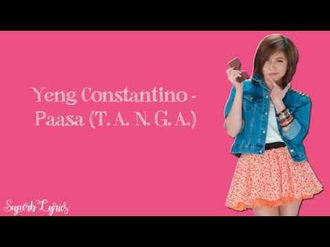 Paasa(T.A.N.G.A)lyrics/Yeng Constantinople...