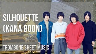 EASY Trombone Sheet Music: How to play Silhouette by Kana Boon
