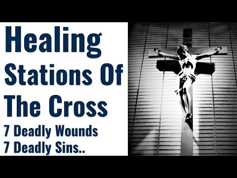 Inner Healing Way of the Cross, Healing 7 deadly wounds, 7 deadly sins,  Restoration, Deliverance