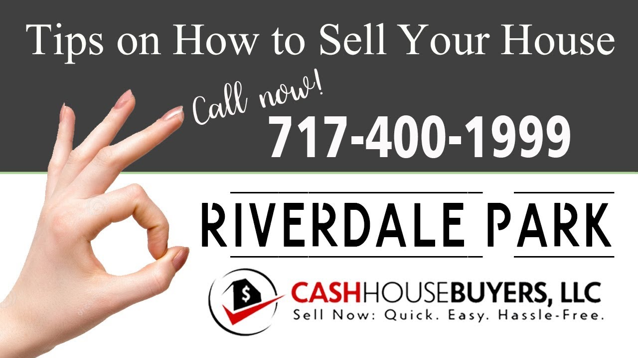 Tips Sell House Fast Riverdale Park | Call 7174001999 | We Buy Houses Riverdale Park