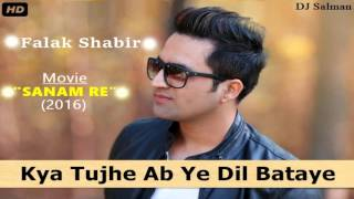 "Kya Tujhe Ab Ye Dil Bataye - Falak Shabir Full Song Movie ""Sanam Re"" (2016) - DJ Salman"
