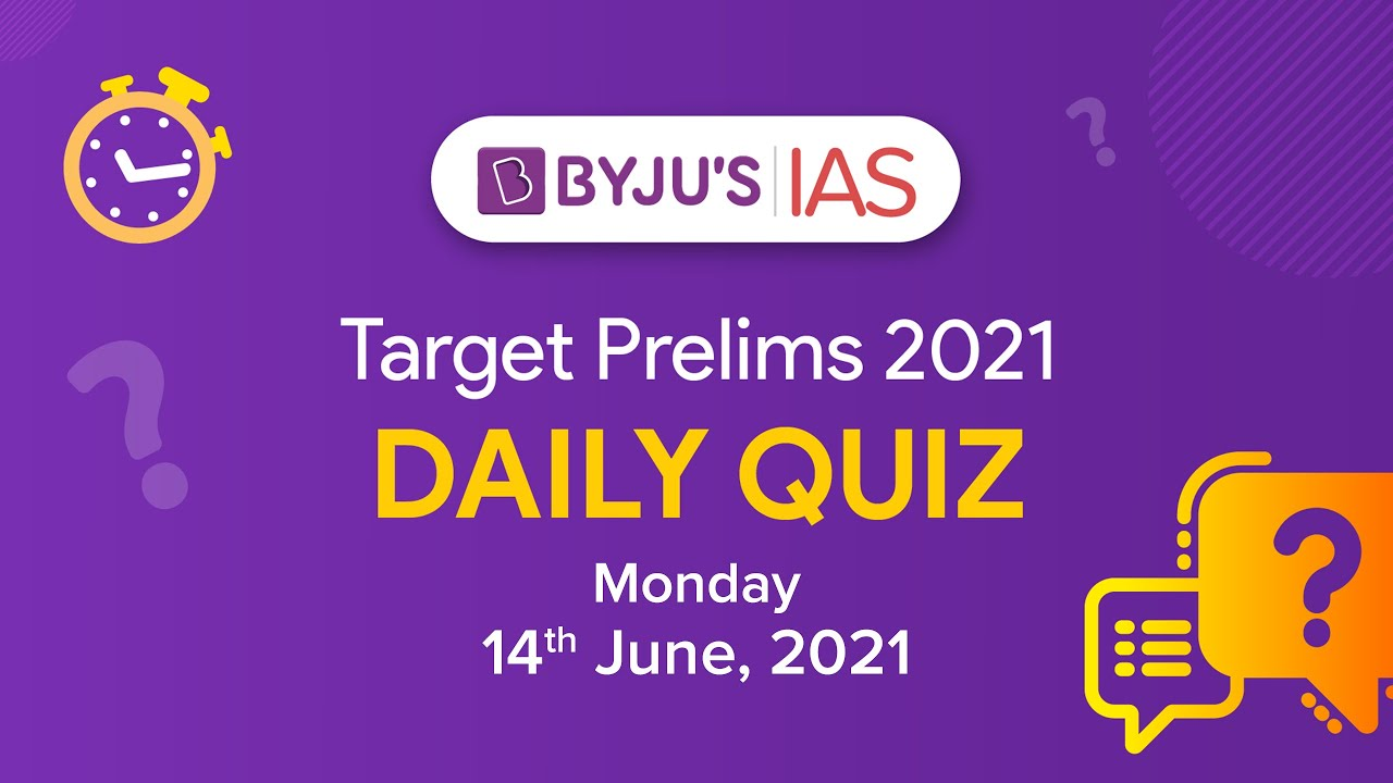 CSE: Prelims 2021 - Daily Quiz for IAS Exams   14th June, 2021.