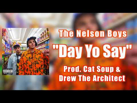 The Nelson Boys - Day Yo Say (Prod. Cat Soup X Drew The Architect)