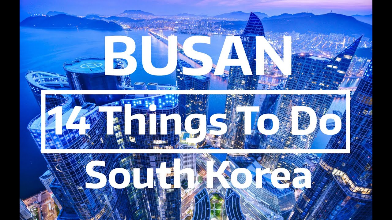 14 Things To Do See In Busan South Korea Youtube