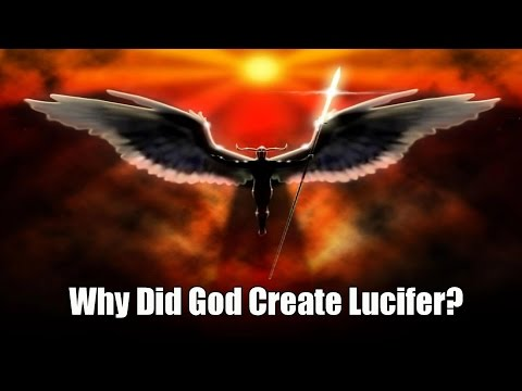 WHY DID GOD CREATE LUCIFER if He Knew He Was Going to Rebel?