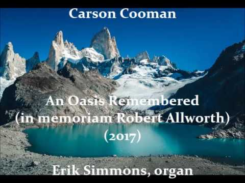 Carson Cooman — An Oasis Remembered (in memoriam Robert Allworth) (2017) for organ