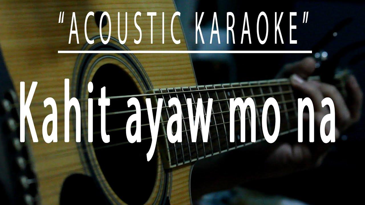 Kahit ayaw mo na - Acoustic karaoke (This Band)