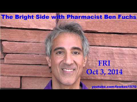 The Bright Side with Pharmacist Ben Fuchs [Commercial Free] 10/03/14
