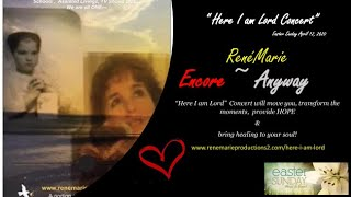 "SPOTLIGHT - Anyway ~ RenéMarie ""Here I am Lord"" Concert - Easter Sunday April 12, 2020"