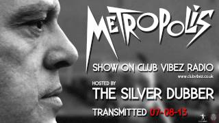 The Silver Dubber Metropolis Show Live On Club Vibez Radio 07-08-13