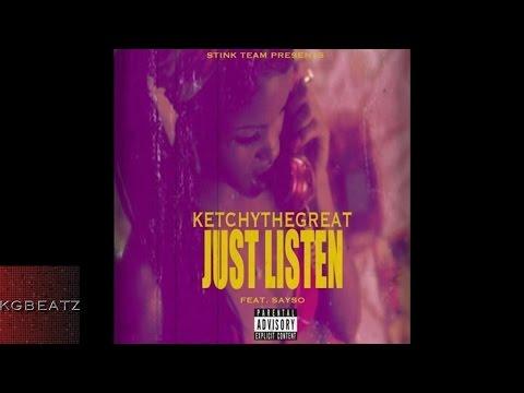 KetchyTheGreat ft. SaySo - Just Listen [New 2016]