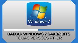 Como baixar Windows 7 32x64 bits todas as versões PT-BR