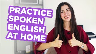 The ultimate method to practice spoken English at home