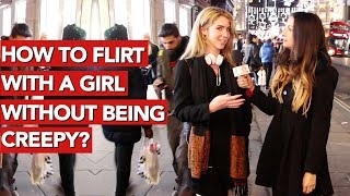 How to flirt with a girl without being creepy?