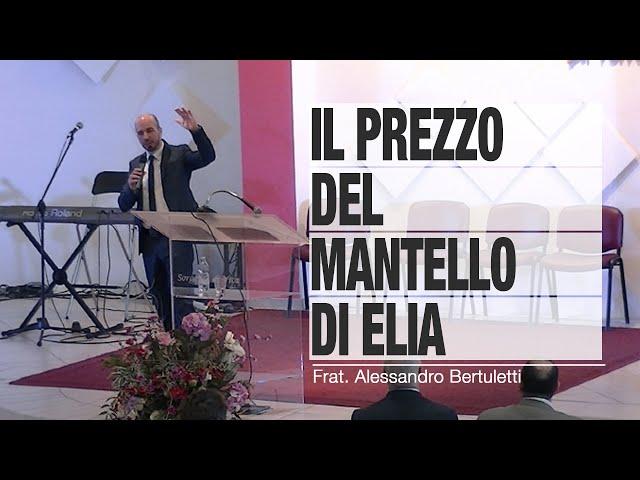 Il prezzo del mantello di Elia - Frat. Alessandro Bertuletti | Sorgente di Vita