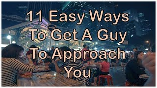 11 Easy Ways To Get A Guy To Approach You