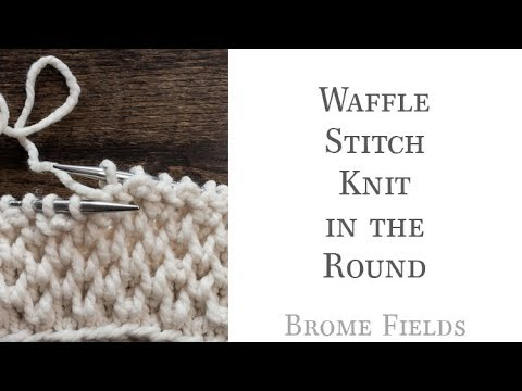 Waffle Stitch Knit In The Round Youtube