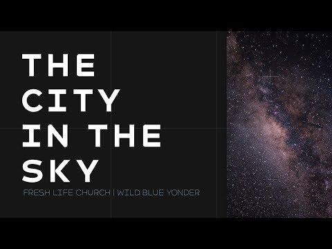 The City In The Sky :: Wild Blue Yonder    Pastor Levi Lusko
