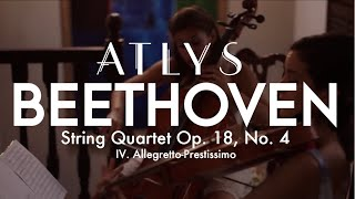 ATLYS - Beethoven String Quartet, op. 18 no. 4, IV. Allegretto-prestissimo