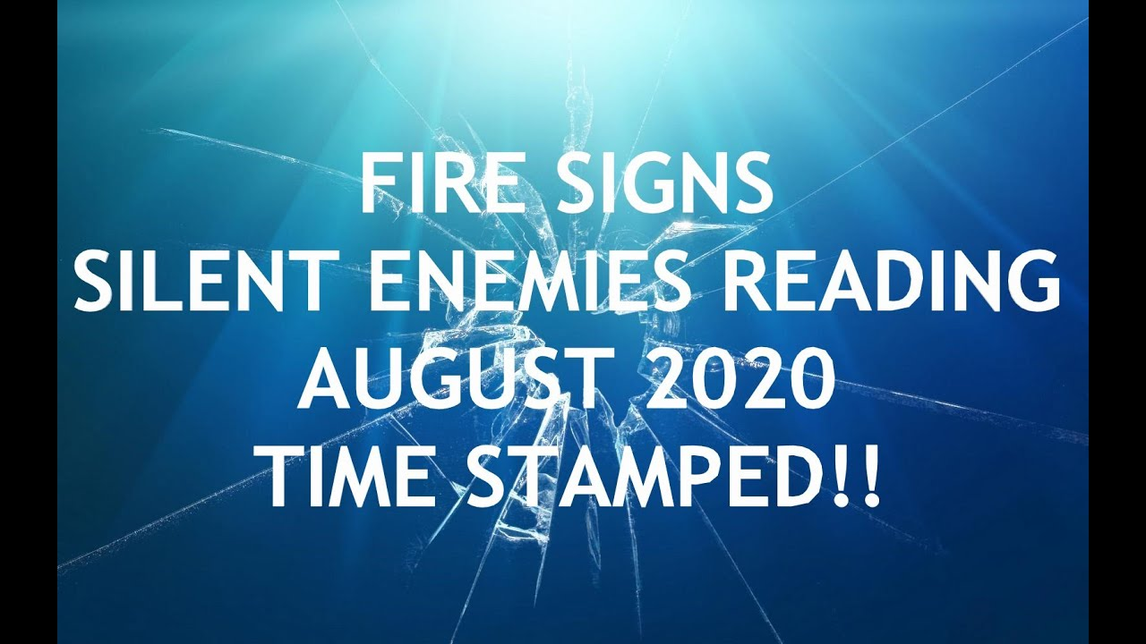 FIRE SIGNS🔥 SILENT ENEMIES READING AUGUST 2020!!🕒TIME STAMPED