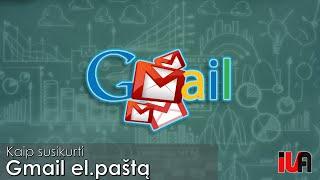 Gmail registracija - Kaip susikurti gmail elektroninį paštą
