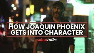 How Joaquin Phoenix gets into character
