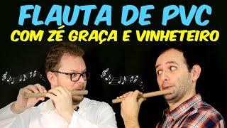 Como fazer flauta de PVC feat. Vinheteiro e Zé Graça