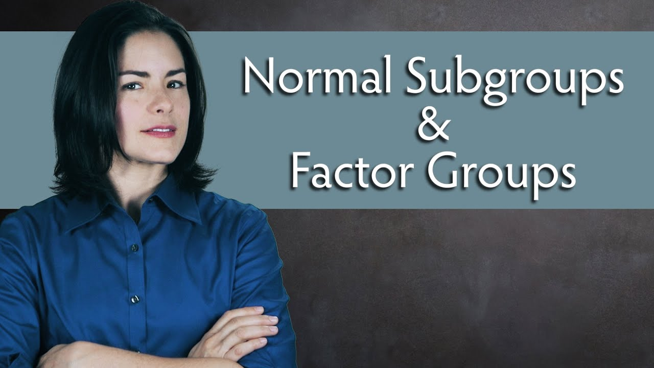 Download Normal Subgroups and Quotient Groups (aka Factor Groups) - Abstract Algebra