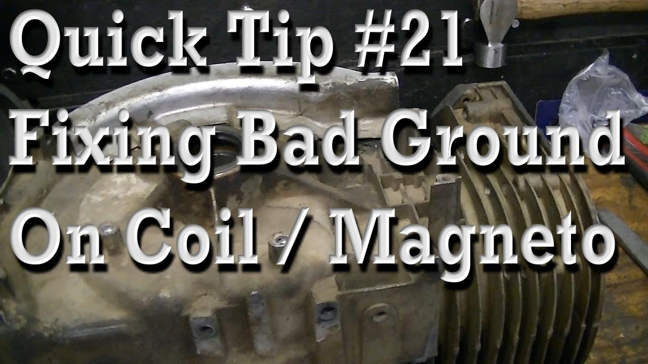 Quick Tip 21 Bad Ground On Coil Magneto Causes Weak Or