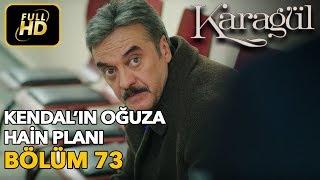 Karagül 73. Bölüm / Full HD (Tek Parça) - Kendal'ın Oğuza Hain Planı