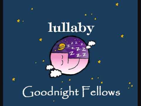 Goodnight Fellows - Lullaby