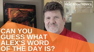Can You Guess What Alex's Word Of The Day Is? : Real Agent Advice