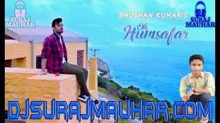 Gambar cover Oh Humsafar ➤ Song Neha Kakkar ➤ Hrad Dj Song ➤  Dj Suraj Mauhar