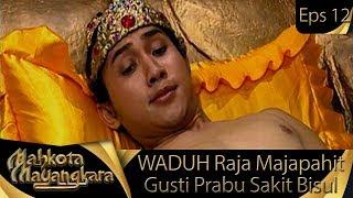 WADUH Raja Majapahit Gusti Prabu Sakit Bisul - Mahkota Mayangkara Eps 12