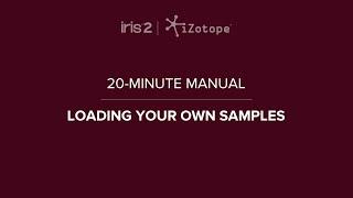 iZotope Iris 2: Loading Samples | 20-Minute Manual Video #5