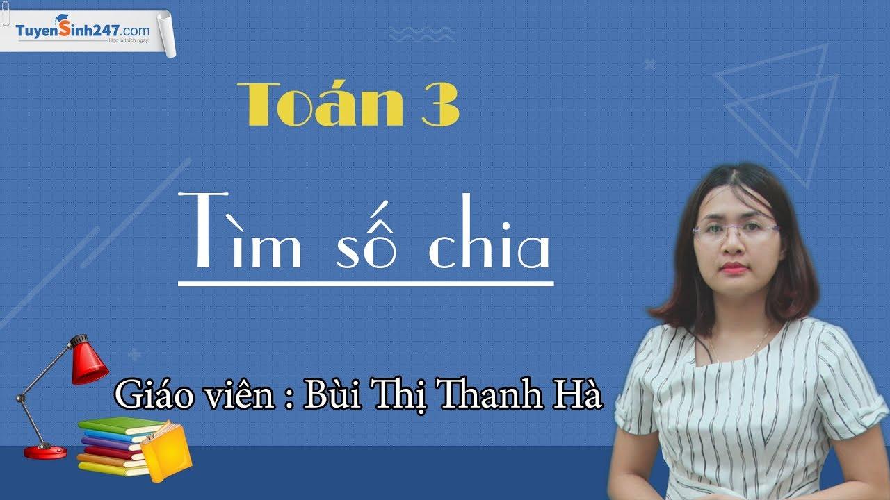 Tìm số chia – Môn Toán Lớp 3 – Cô Bùi Thị Thanh Hà