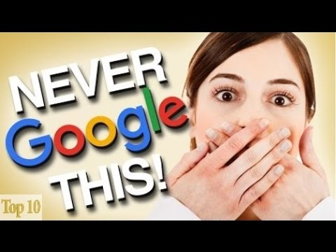 Top 10 Things You Should NEVER Google!