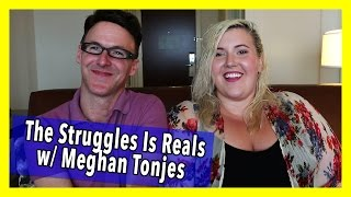 I WAS DISOWNED BY MY FATHER! W/ MEGHAN TONJES | The Struggles is Reals Ep 15