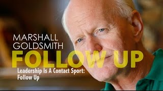 Follow Up: Leadership Is A Contact Sport by Marshall Goldsmith