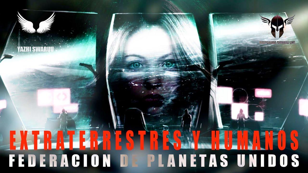 EXTRATERRESTRES Y HUMANOS - LA FEDERACION DE PLANETAS UNIDOS - #YAZHI #SWARUU