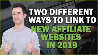 2 Different Ways to Link to New Affiliate Websites in 2019