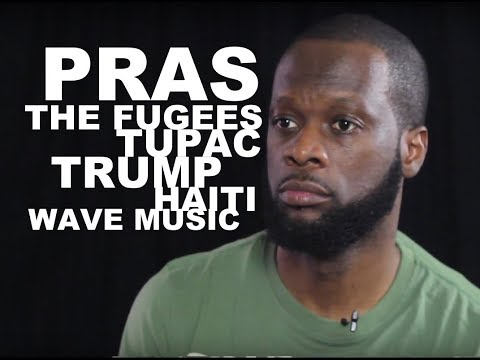 Pras Goes OFF About Haiti, Talks Tupac, Trump, The Fugees And Wave Music!