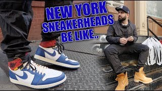 NEW YORK SNEAKERHEADS BE LIKE